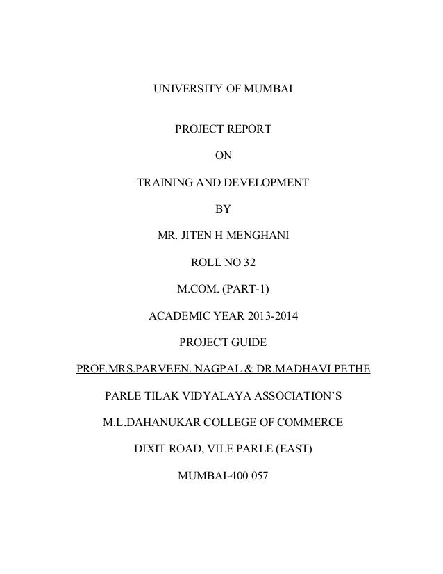 UNIVERSITY OF MUMBAI PROJECT REPORT ON TRAINING AND DEVELOPMENT BY MR. JITEN H MENGHANI ROLL NO 32 M.COM. (PART-1) ACADEMI...