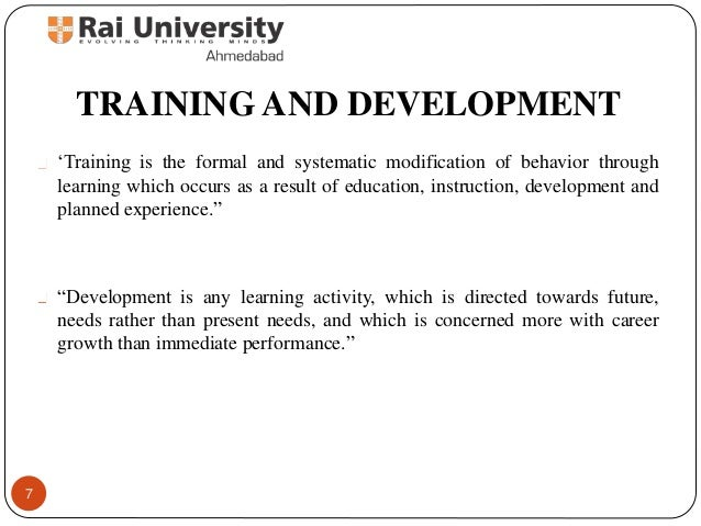 human rescource management training and developing Training and development consists of planed programs undertaken to improve employee knowledge, skills, attitude, and social behavior so that the performance of the organization improves considerably.