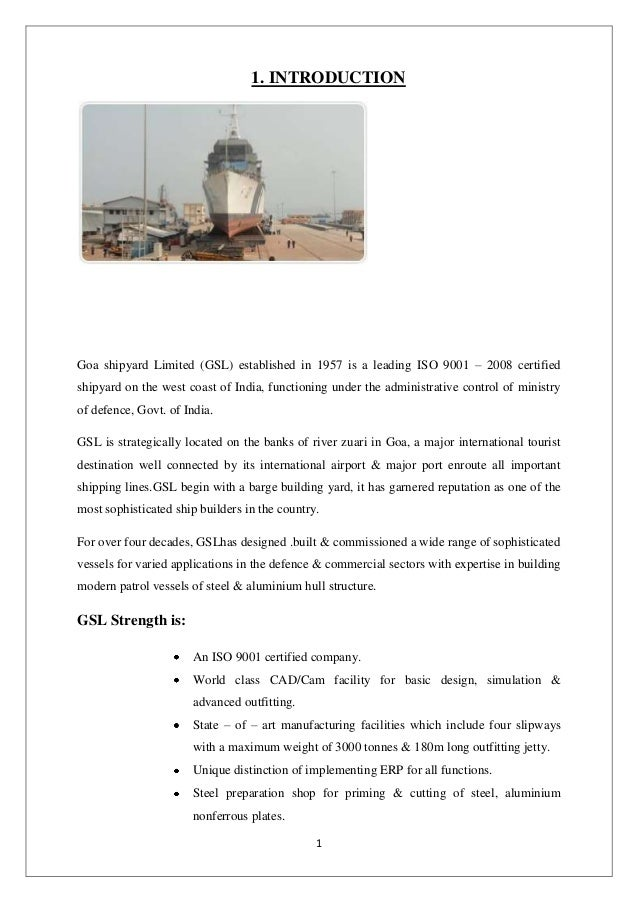 1 1. INTRODUCTION Goa shipyard Limited (GSL) established in 1957 is a leading ISO 9001 – 2008 certified shipyard on the we...