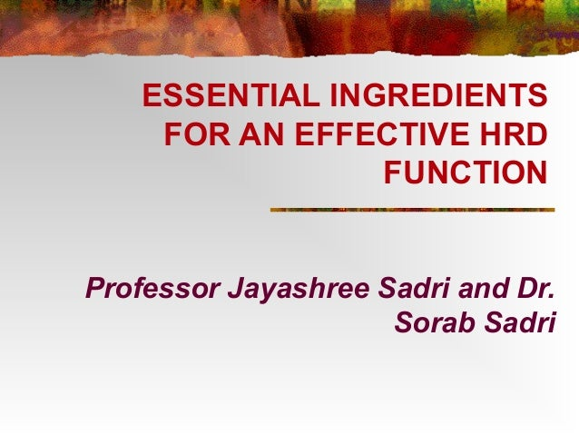 ESSENTIAL INGREDIENTSFOR AN EFFECTIVE HRDFUNCTIONProfessor Jayashree Sadri and Dr.Sorab Sadri