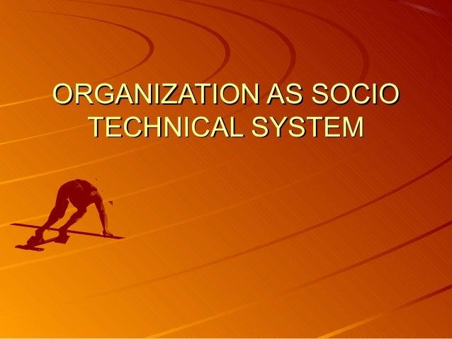 ORGANIZATION AS SOCIOORGANIZATION AS SOCIO TECHNICAL SYSTEMTECHNICAL SYSTEM