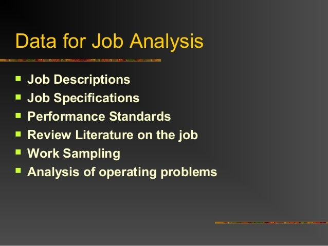 Data for Job Analysis Job Descriptions Job Specifications Performance Standards Review Literature on the job Work Sam...