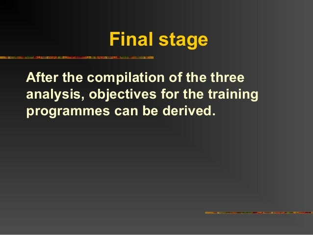 Final stageAfter the compilation of the threeanalysis, objectives for the trainingprogrammes can be derived.