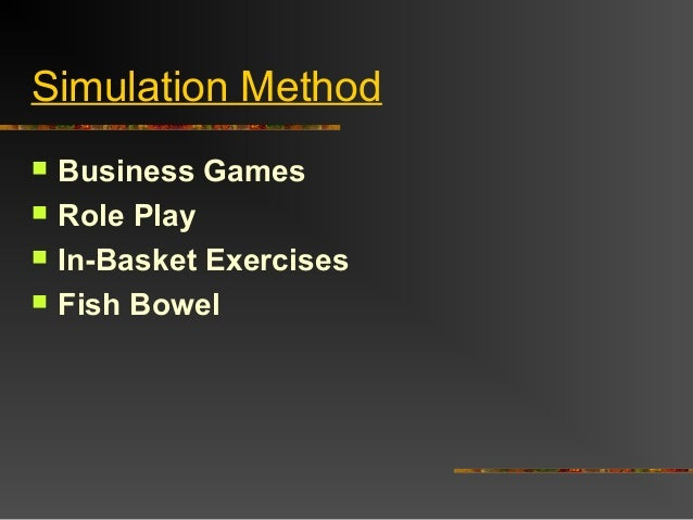 Simulation Method Business Games Role Play In-Basket Exercises Fish Bowel