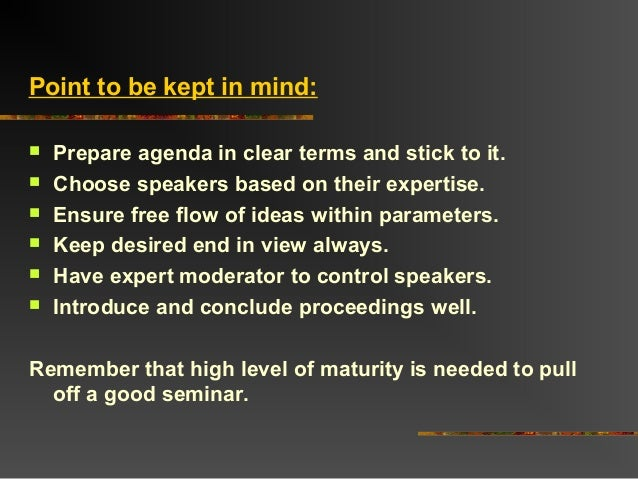 Point to be kept in mind: Prepare agenda in clear terms and stick to it. Choose speakers based on their expertise. Ensu...