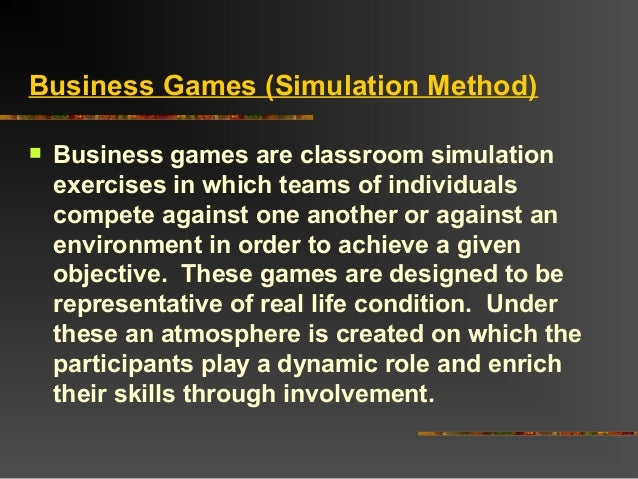 Business Games (Simulation Method) Business games are classroom simulationexercises in which teams of individualscompete ...