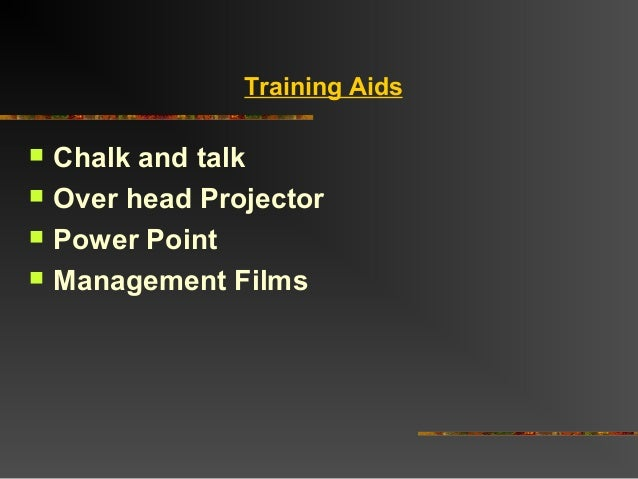 Training Aids Chalk and talk Over head Projector Power Point Management Films