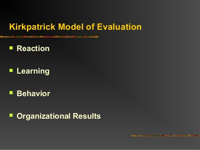 Kirkpatrick Model of Evaluation Reaction Learning Behavior Organizational Results