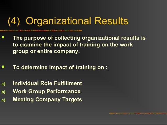 (4) Organizational Results The purpose of collecting organizational results isto examine the impact of training on the wo...