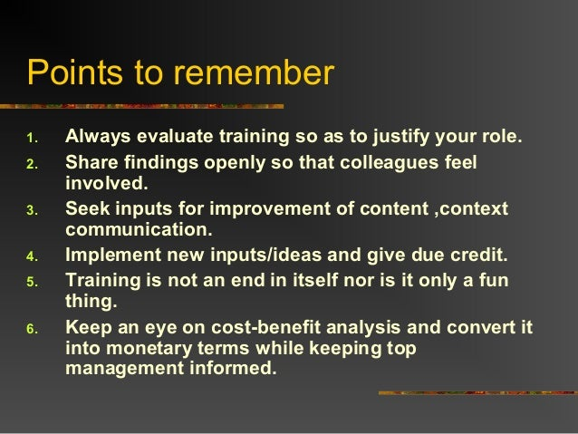 Points to remember1. Always evaluate training so as to justify your role.2. Share findings openly so that colleagues feeli...