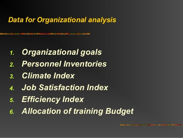 Data for Organizational analysis1. Organizational goals2. Personnel Inventories3. Climate Index4. Job Satisfaction Index5....