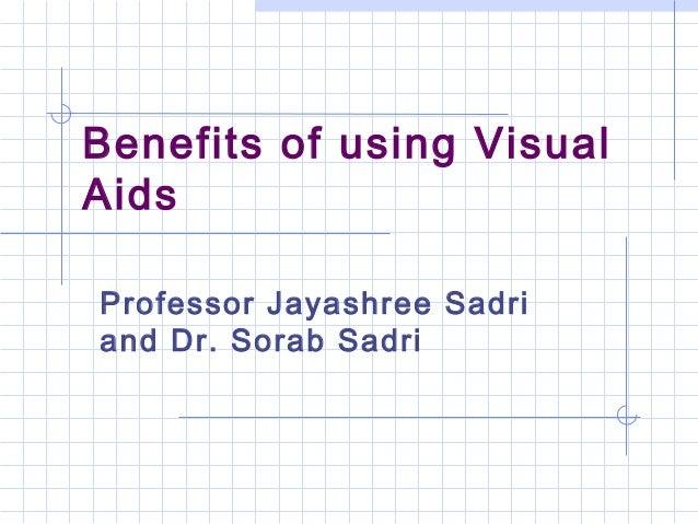Benefits of using VisualAidsProfessor Jayashree Sadriand Dr. Sorab Sadri