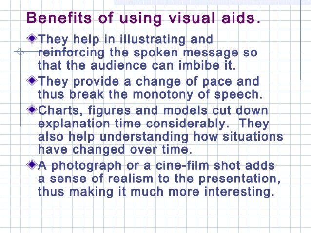 Benefits of using visual aids.They help in illustrating andreinforcing the spoken message sothat the audience can imbibe i...