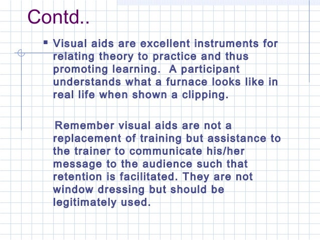 Contd.. Visual aids are excellent instruments forrelating theory to practice and thuspromoting learning. A participantund...