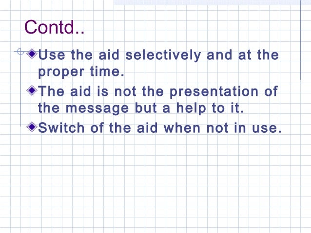 Contd..Use the aid selectively and at theproper time.The aid is not the presentation ofthe message but a help to it.Switch...