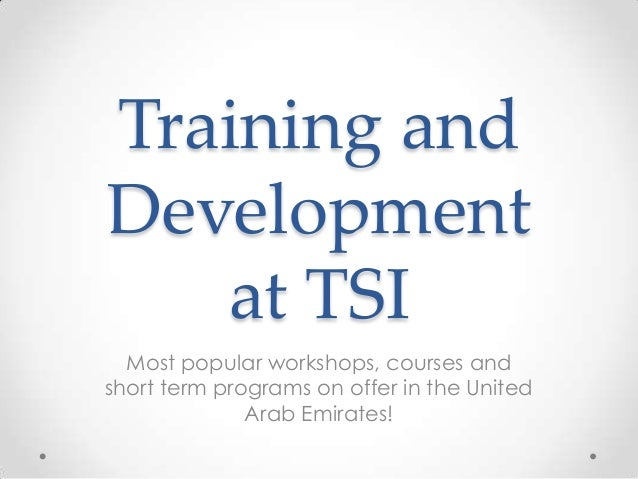 Training and Development at TSI Most popular workshops, courses and short term programs on offer in the United Arab Emirat...