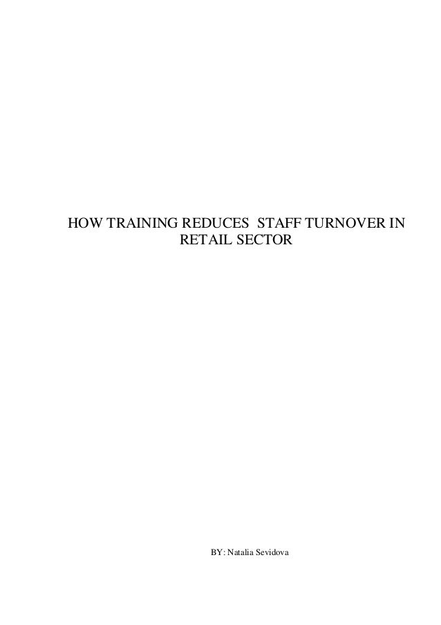 HOW TRAINING REDUCES STAFF TURNOVER IN RETAIL SECTOR BY: Natalia Sevidova