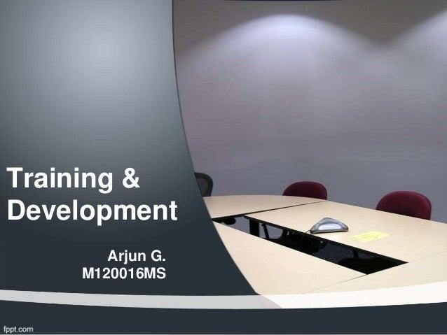 Training &Development       Arjun G.    M120016MS
