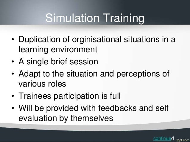 Simulation Training• Duplication of orginisational situations in a  learning environment• A single brief session• Adapt to...