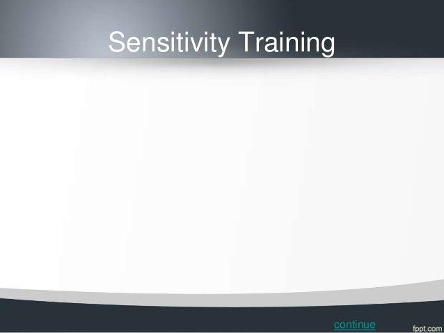 Sensitivity Training                   continue