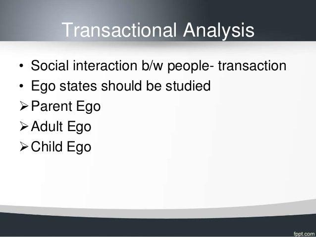 Transactional Analysis• Social interaction b/w people- transaction• Ego states should be studiedParent EgoAdult EgoChil...