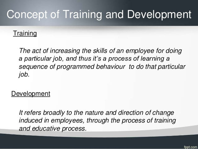 differentiate the concepts of training and development The difference between training and management development tends to lie in timing typically, training is the process by which people are taught critical.