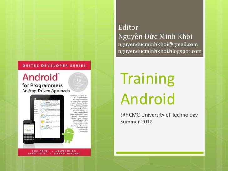 EditorNguyễn Đức Minh Khôinguyenducminhkhoi@gmail.comnguyenducminhkhoi.blogspot.comTrainingAndroid@HCMC University of Tech...