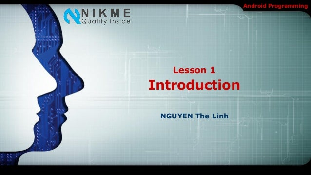 Android Programming   Lesson 1Introduction NGUYEN The Linh