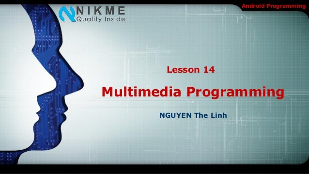 Android Programming       Lesson 14Multimedia Programming      NGUYEN The Linh