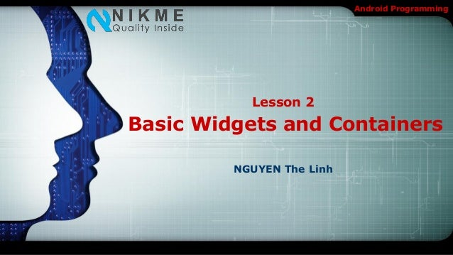 Android Programming           Lesson 2Basic Widgets and Containers         NGUYEN The Linh