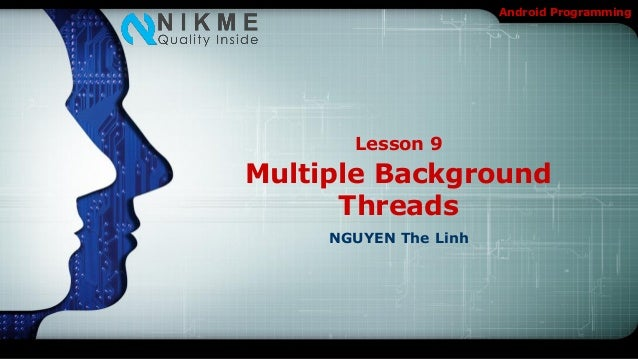 Android Programming       Lesson 9Multiple Background      Threads     NGUYEN The Linh