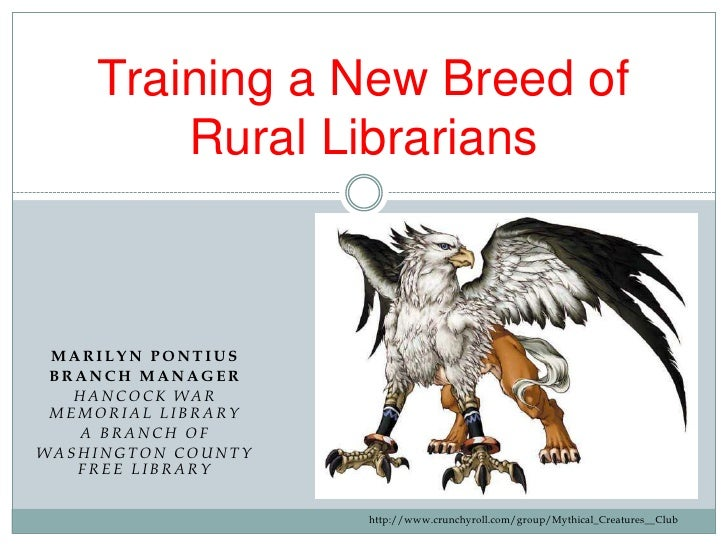 Training a New Breed of        Rural Librarians MARILYN PONTIUS BRANCH MANAGER   HANCOCK WAR MEMORIAL LIBRARY   A BRANCH O...