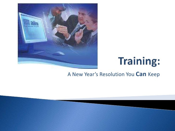 Training:<br />A New Year's Resolution You CanKeep<br />