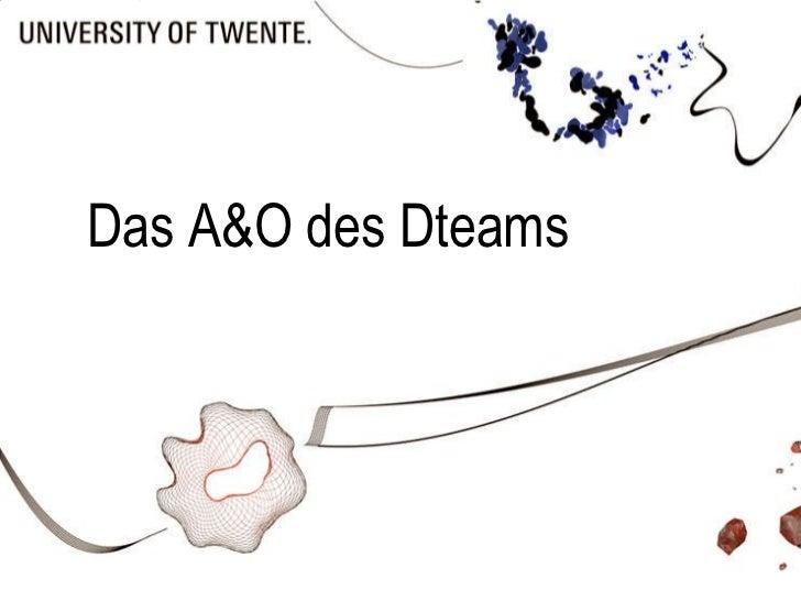 Das A&O des Dteams