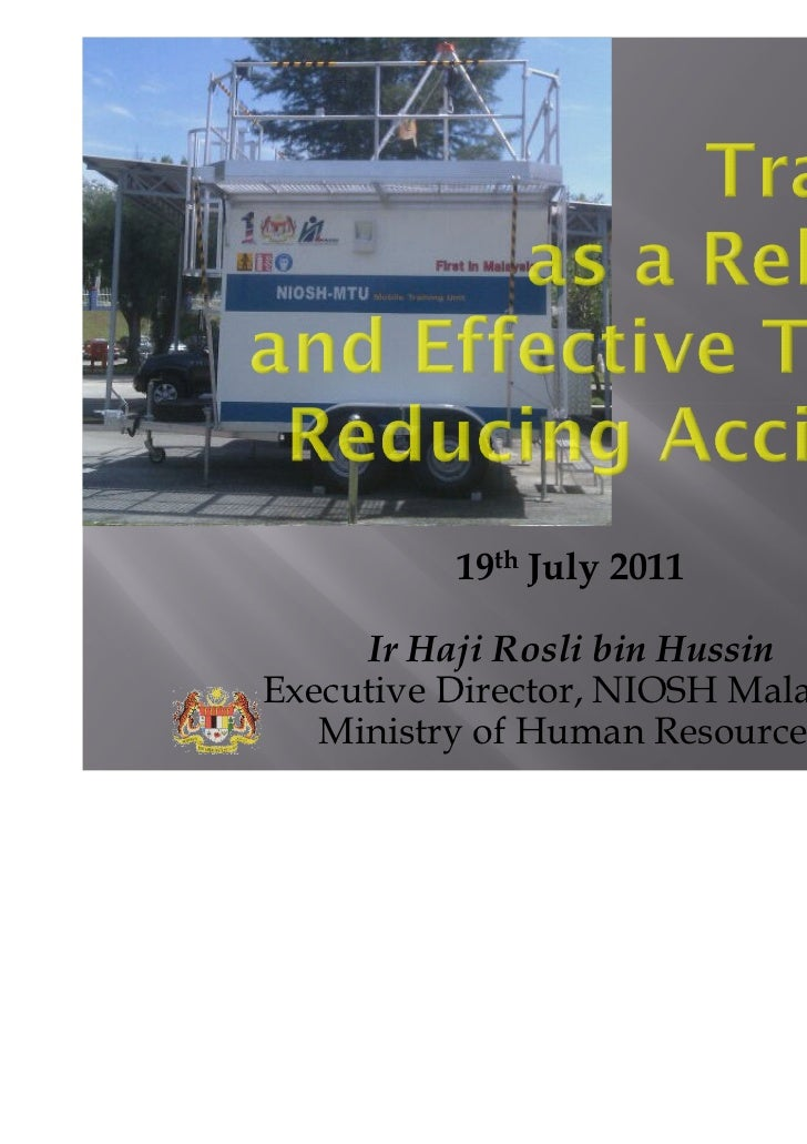 19th July 2011     Ir Haji Rosli bin HussinExecutive Director, NIOSH Malaysia   Ministry of Human Resources       1