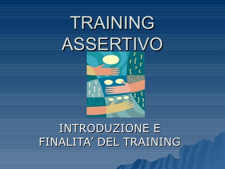 TRAINING ASSERTIVO INTRODUZIONE E FINALITA' DEL TRAINING