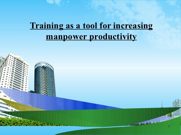 Training as a tool for increasing    manpower productivity                                    1