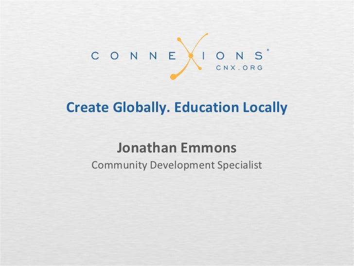 Create Globally. Education Locally       Jonathan Emmons   Community Development Specialist