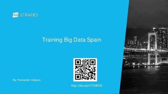 By: Fernando Velasco Training Big Data Spain http://xlic.es/v/7208D8