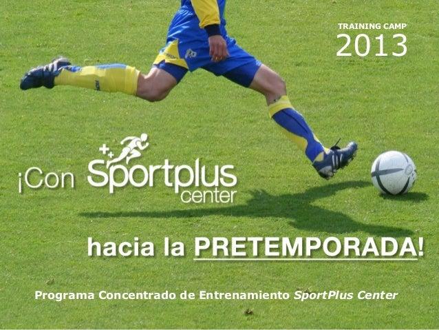 Programa Concentrado de Entrenamiento SportPlus Center2013TRAINING CAMP