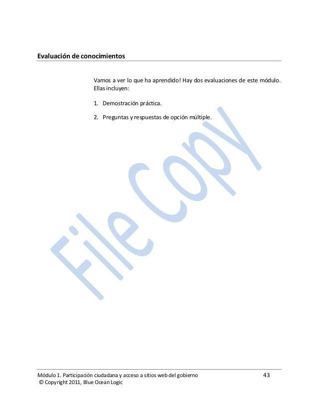 Módulo 1. Participación ciudadana y acceso a sitios web del gobierno 43 © Copyright 2011, Blue Ocean Logic Evaluación de c...