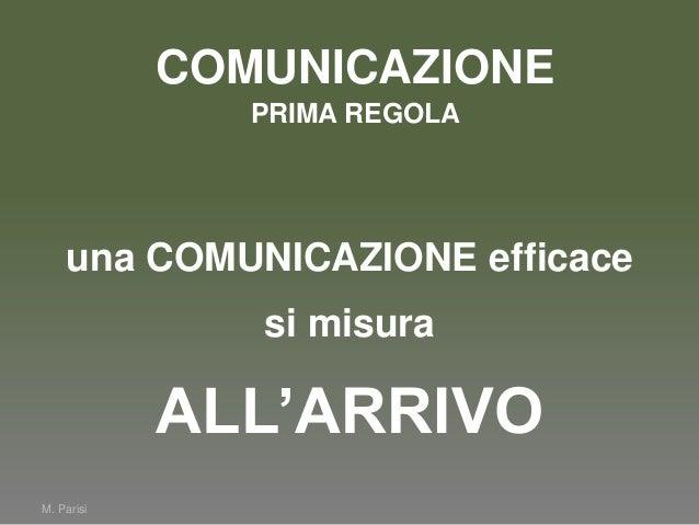 M. Parisiuna COMUNICAZIONE efficacesi misuraALL'ARRIVOCOMUNICAZIONEPRIMA REGOLA