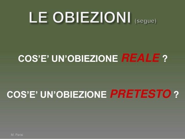 M. ParisiCome riconoscere la natura dell'obiezione?OBIEZIONE PRETESTOGRADO DI PRECISIONE• VAGA• IMPRECISA• GENERICAPRIMA D...