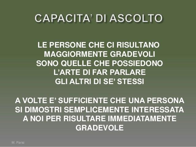M. ParisiLA PROVA INVERSA A QUANTO DETTO E'SEMPLICE:PROVATE A PENSARE A UNA PERSONADA VOI CONOSCIUTA CHE PARLA SEMPRE.PER ...