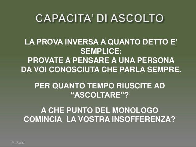 M. ParisiNON ESISTEUN ARGOMENTO POCO INTERESSANTEESISTONO SOLOPERSONE POCO INTERESSATECAPACITA' DI ASCOLTO