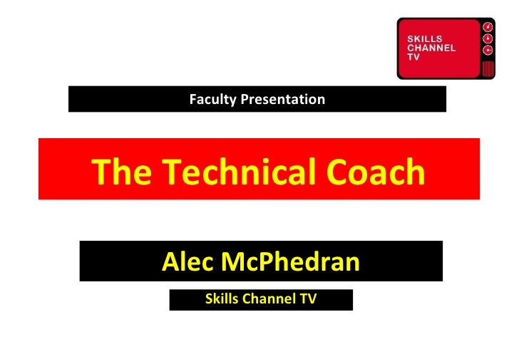 Faculty Presentation Alec McPhedran Skills Channel TV The Technical Coach