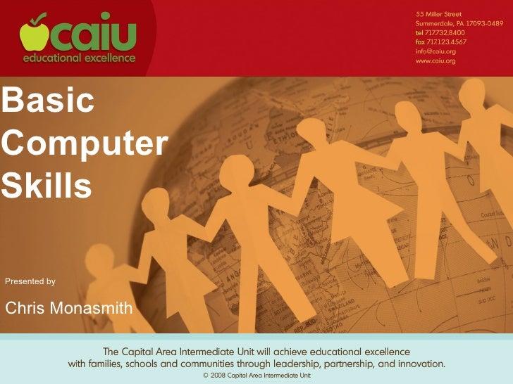 Basic Computer Skills Presented by Chris Monasmith