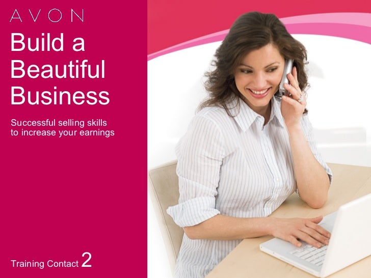 Build aBeautifulBusinessSuccessful selling skillsto increase your earningsTraining Contact   2