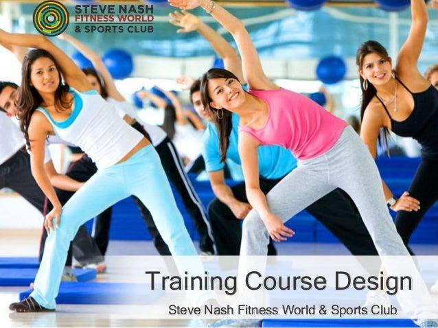Training Course Design Steve Nash Fitness World & Sports Club