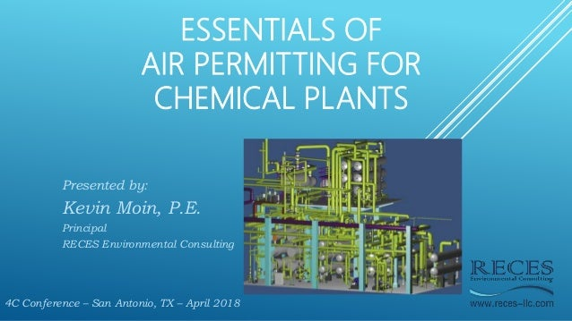ESSENTIALS OF AIR PERMITTING FOR CHEMICAL PLANTS Presented by: Kevin Moin, P.E. Principal RECES Environmental Consulting 4...